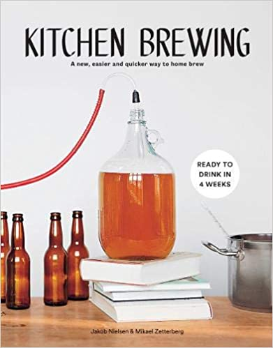 Kitchen Brewing A New, Easier and Quicker Way to Home Brew by Jakob Nielsen