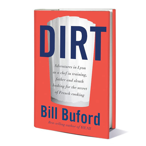 Dirt: Adventures in Lyon as a Chef in Training, Father, and Sleuth Looking for the Secret of French Cooking by Bill Buford