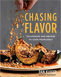 Chasing Flavor Techniques and Recipes To Cook Fearlessly by Dan Kluger