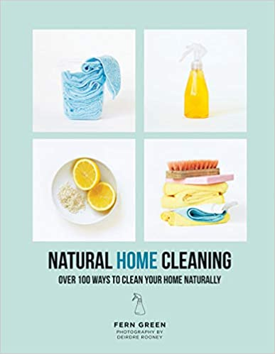 Natural Home Cleaning Over 100 Ways To Clean Your Home Naturally by Fern Green