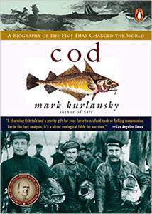 Cod A Biography of the Fish That Changed the World by Mark Kurlansky