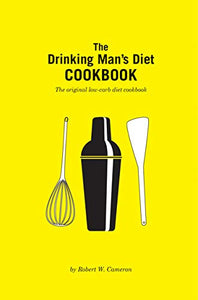 The Drinking Man's Diet Cookbook  The Original Low-Carb Diet Cookbook by Robert W. Cameron