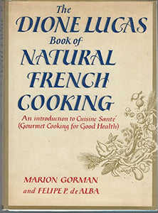 Dione Lucas Book of Natural French Cooking by Dione Lucas