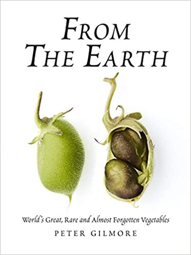 From the Earth: World's Great Rare and Almost Forgotten Vegetables by Peter Gilmore