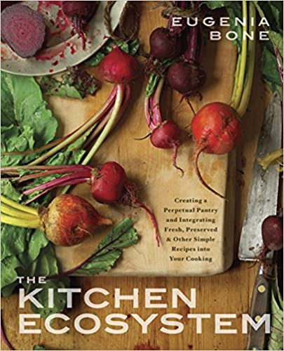 The Kitchen Ecosystem Integrating Recipes To Create Delicious Meals by Eugenia Bone