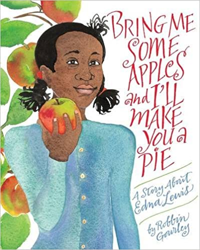 Bring Me Some Apples and I'll Make You A Pie A Story About Edna Lewis by Robbin Gourley