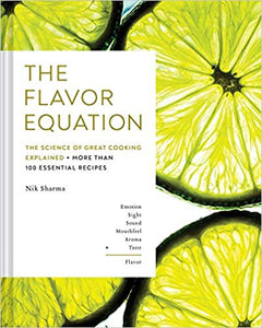 The Flavor Equation The Science of Great Cooking Explained + More Than 100 Essential Recipes by Nik Sharma
