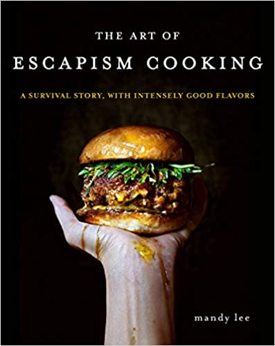 The Art of Escapism Cooking A Survival Story  With Intensely Good Flavors by Mandy Lee
