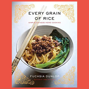 Every Grain of Rice Simple Chinese Home Cooking by Fuchsia Dunlop
