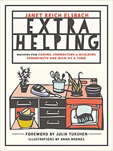 Extra Helping Recipes For Caring, Connecting & Building Community One Dish At A Time by Janet Reich Elsbach