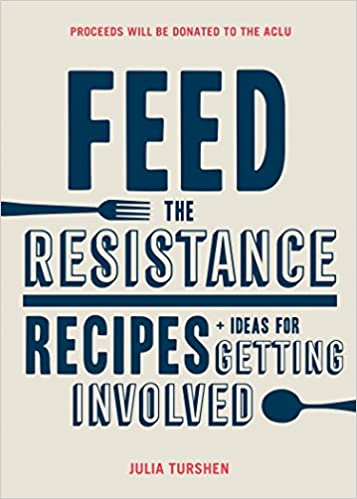 Feed the Resistance Recipes and Ideas for Getting Involved by Julia Turshen