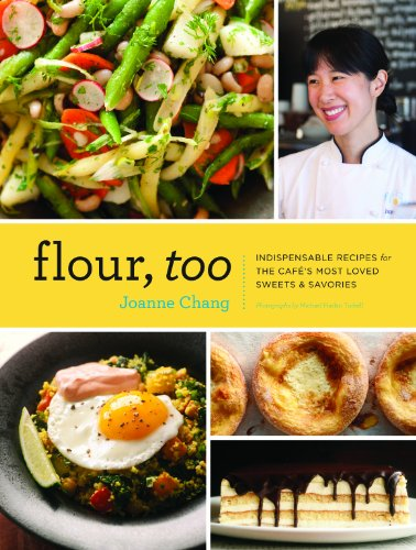 Flour  Too: Indispensable Recipes for the Cafe's Most Loved Sweets & Savories by Joanne Chang
