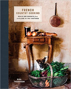 French Country Cooking  Meals and Moments from a Village in the Vineyards by Mimi Thorisson