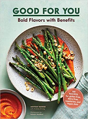 Good For You Bold Flavors With Benefits 100 Recipes For Gluten-Free, Dairy-Free, Vegetarian, and Vegan Diets by Akhtar Nawab