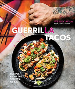 Guerrilla Tacos Recipes From the Streets of LA by Wesley Avila