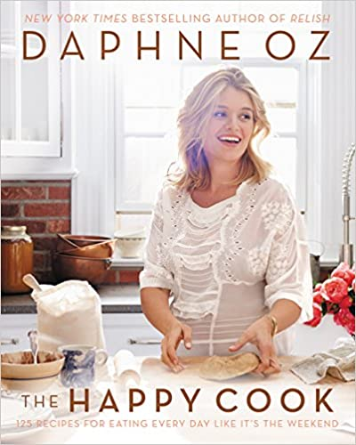 The Happy Cook 125 Recipes For Eating Every Day Like It's the Weekend by Daphne Oz