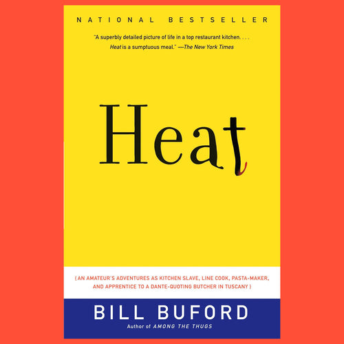 Heat An Amateurs Adventures as Kitchen Slave Line Cook PastaMaker and Apprentice to a DanteQuoting Butcher in Tuscany by Bill Buford