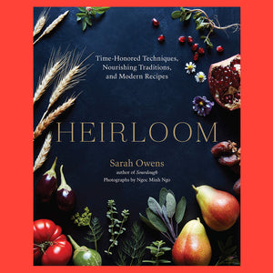 Heirloom: Time-Honored Techniques, Nourishing Traditions, and Modern Recipes by Sarah Owens