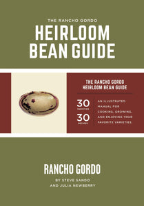 The Rancho Gordo Heirloom Bean Guide by Steve Sando and Julia Newberry