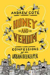Honey and Venom: Confessions of an Urban Beekeeper by Andrew Coté