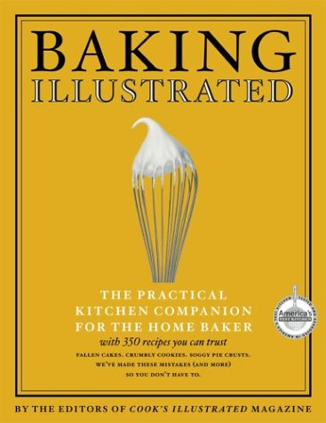 Baking Illustrated The Practical Kitchen Companion For the Home Baker by the Editors of Cook's Illustrated Magazine