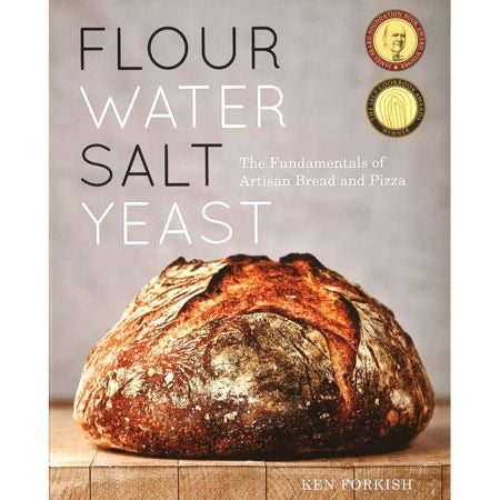 Flour Water Salt Yeast  The Fundamentals of Artisan Bread and Pizza by Ken Forkish
