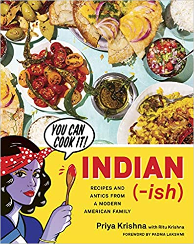 Indian (-ish) Recipes and Antics From A Modern American Family by Priya Krishna