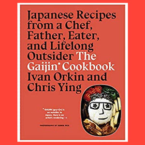 The Gaijin Cookbook: Japanese Recipes From a Chef,  Father,  Eater,  and Lifelong Outsider by Ivan Orkin