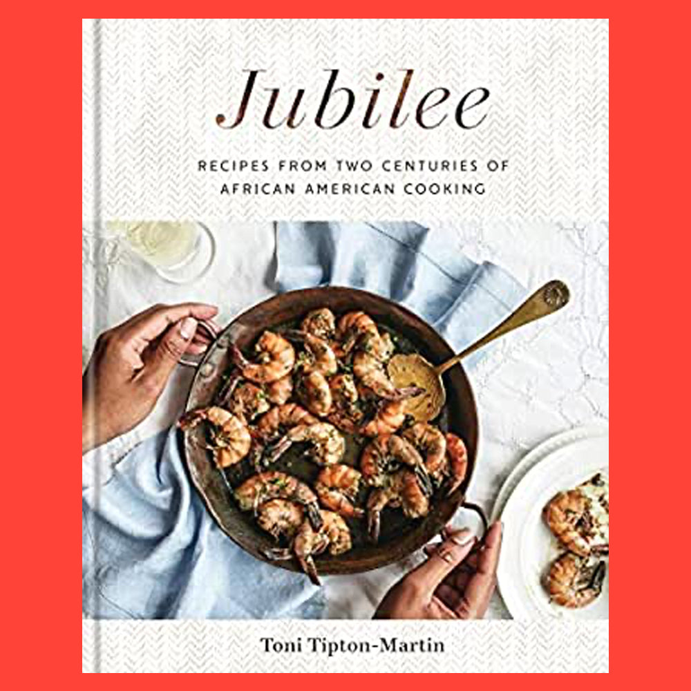 Jubilee Recipes From Two Centuries of African American Cooking by Toni Tipton-Martin
