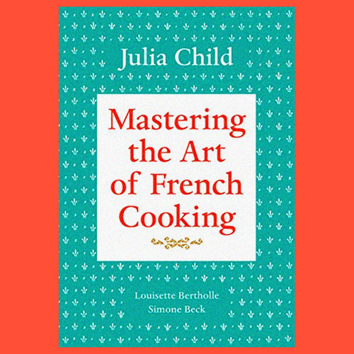 Mastering the Art of French Cooking 2009 Edition by Julia Child