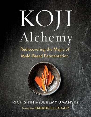 KOJI Alchemy: Rediscovering the Magic of Mold-Based Fermentation by Rich Shih and Jeremy Umansky