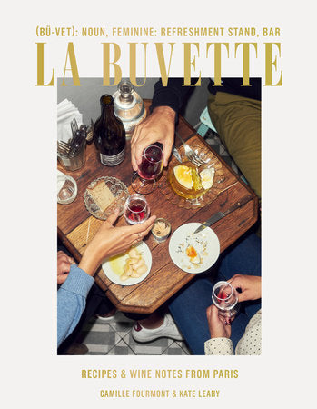 La Buvette: Recipes and Wine Notes from Paris by Camille Fourmont, Kate Leahy