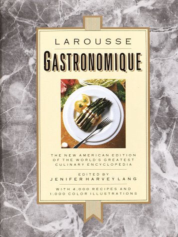 Larousse Gastronomique The New American Edition of the World's Greatest Culinary Encyclopedia by Jennifer Harvey Lang