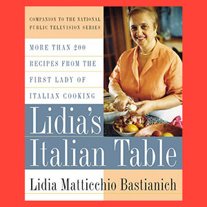 Lidia's Italian Table  More Than 200 Recipes From The First Lady Of Italian Cooking by Lidia Bastianich