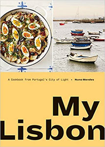 My Lisbon A Cookbook from Portugal's City of Light from Nuno Mendes