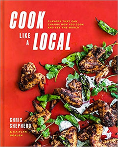 Cook Like A Local Flavors That Can Change How You Cook and See the World by Chris Shepherd