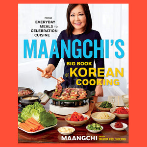 Maangchi's Big Book of Korean Cooking From Everyday Meals To Celebration Cuisine by Maangchi