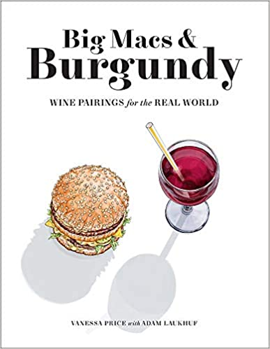 Big Macs & Burgundy Wine Pairings for the Real World by Vanessa Price
