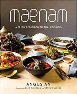 Maenam A Fresh Approach to Thai Cooking by Angus An