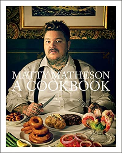 Matty Matheson A Cookbook by Matty Matheson