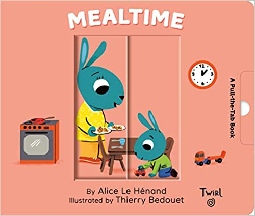 Mealtime A Pull-The-Tab Book by Alice Le Henand
