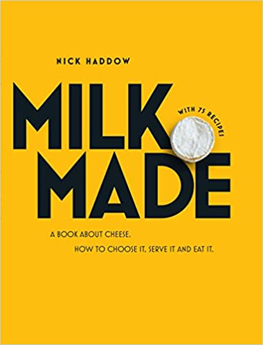 Milk Made A Book About Cheese by Nick Haddow