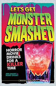 Let's Get Monster Smashed Horror Movie Drinks For A Killer Time by Jon Chaiet