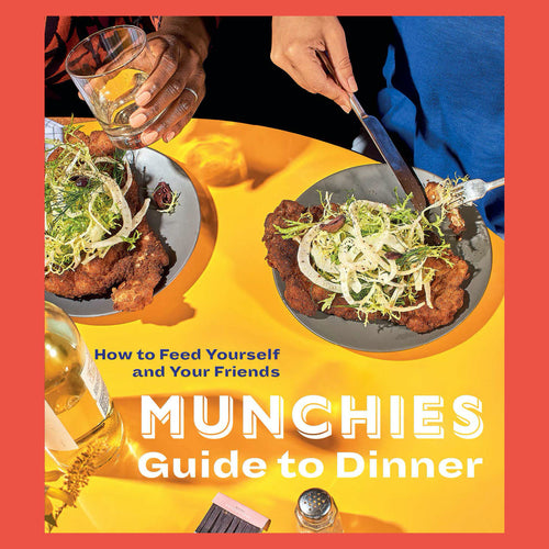 Munchies Guide To Dinner How To Feed Yourself and Your Friends by Munchies