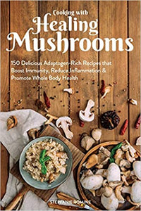 Cooking with Healing Mushrooms by Stepfanie Romine