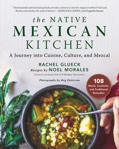 The Native Mexican Kitchen: A Journey into Cuisine, Culture, and Mezcal by Rachel Glueck, Noel Morales