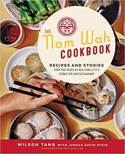 The Nom Wah  Cookbook Recipes and Stories from 100 Years at New York City's Iconic Dim Sum Restaurant by Wilson Tang
