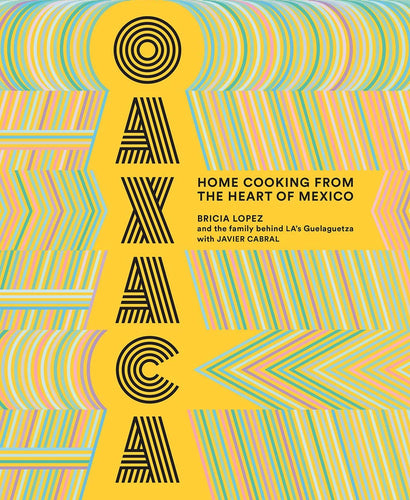 Oaxaca Home Cooking From the Heart of Mexico by Bricia Lopez