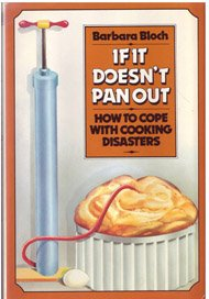 If It Doesn't Pan Out How To Cope With Cooking Disasters by Barbara Bloch