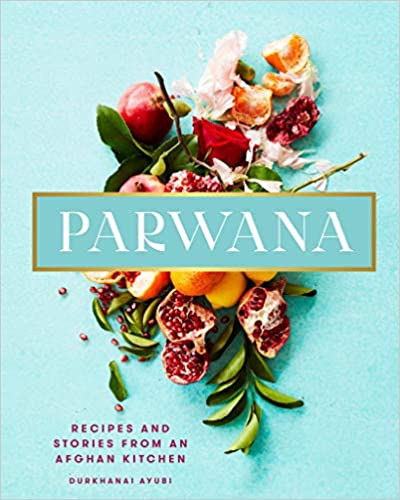 Parwana Recipes and Stories From an Afghan Kitchen by Durkhanai Ayubi